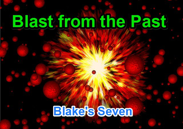 Blast from the Past! – Blake's 7