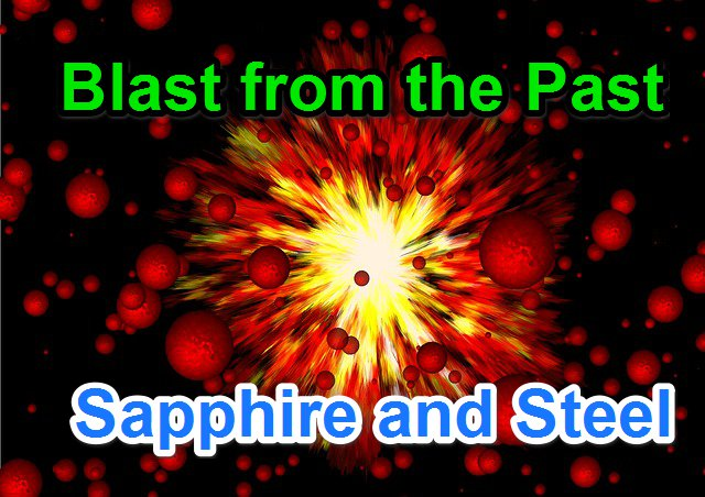 Blast from the Past! – Sapphire and Steel