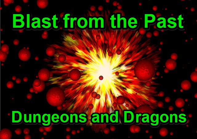 Blast from the Past – Dungeons and Dragons!
