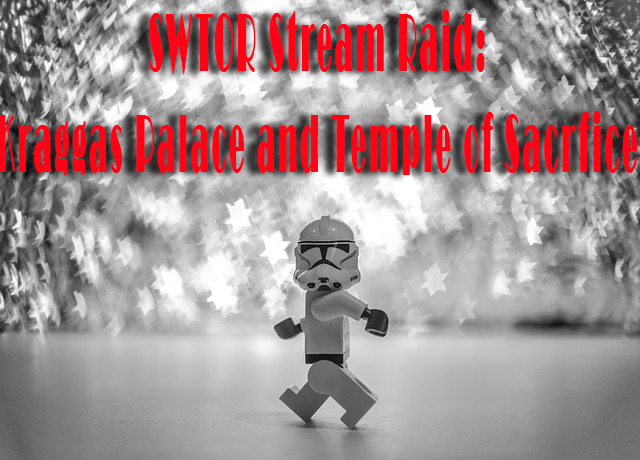 SWTOR Stream Operation : Kraggas Palace and Temple of Sacrifice
