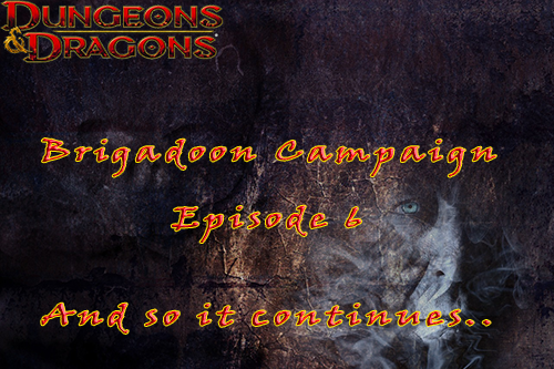 Our D&D 5th Edition Campaign continues – Brigadoon Episode 6