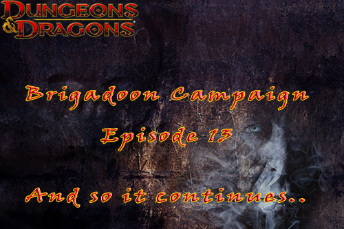 Our D&D 5th Edition Campaign continues – Brigadoon Episode 13