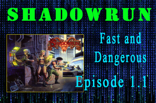 Shadowrun Episode 1.1 Fast and Dangerous