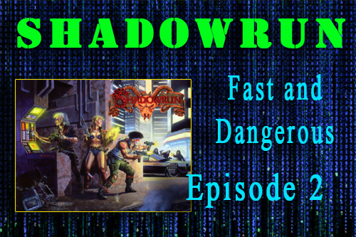 Shadowrun Episode 2 Fast and Dangerous