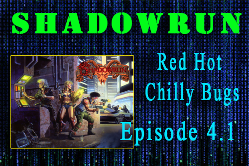 Shadowrun – Red Hot Chilly Bugs Episode 4 (Final Episode)