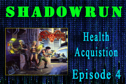 Shadowrun – Health Acquisition Episode 4 – In they go again!