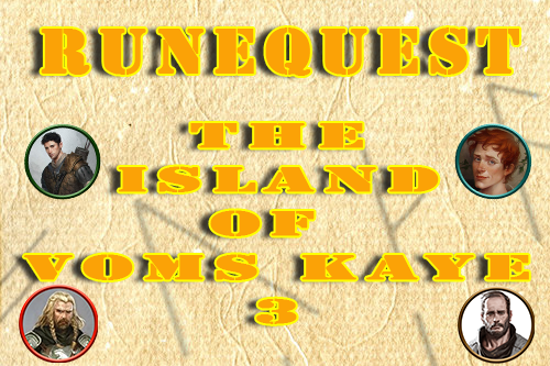Runequest/Mythras – The Island of Vom Kayes Episode 3