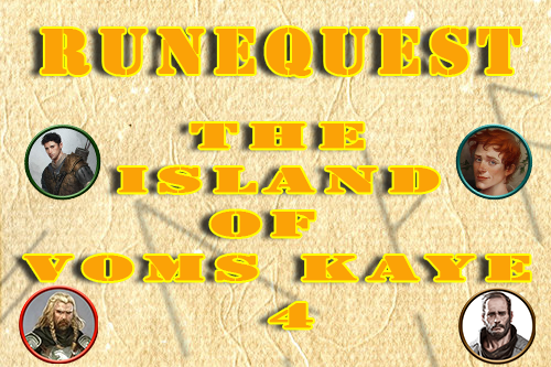 Runequest/Mythras – The Island of Vom Kayes Episode 4