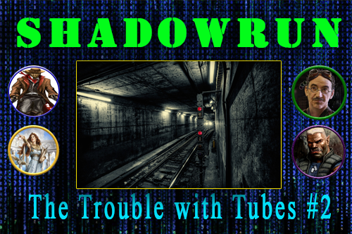 Shadowrun – The Problem with Tubes – Episode 2