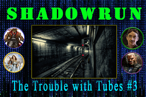 Shadowrun – The Problem with Tubes – Episode 3