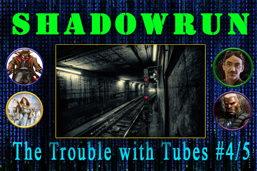Shadowrun – The Problem with Tubes – Episode 4 and 5