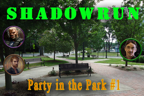 Shadowrun – Party in the Park #1