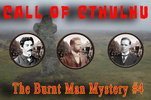 Call of Cthulhu – The Burnt Man Mystery – Episode 4 (conclusion)