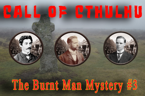 Call of Cthulhu – The Burnt Man Mystery – Episode 3